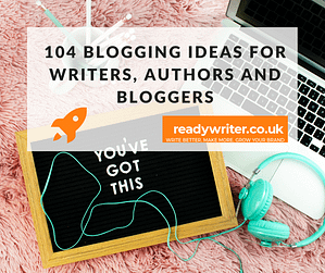 Blogging ideas for writers, authors and bloggers